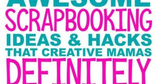 12 Awesome Scrapbooking Ideas & Hacks That Creative Mamas Definitely Cant Live W...